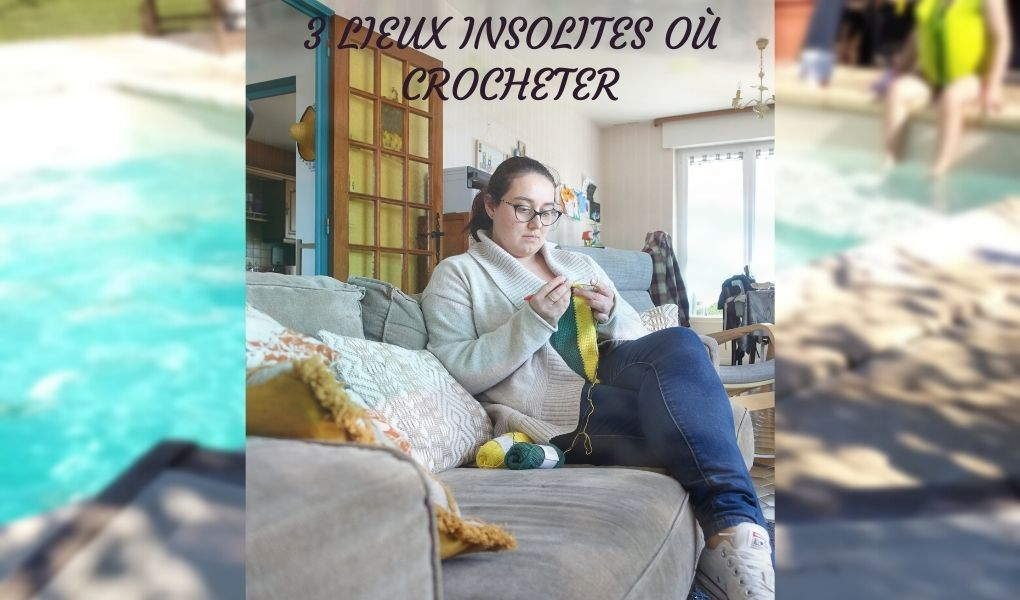 You are currently viewing # Crochet : 3 lieux insolites